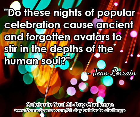 Do these nights of popular celebration cause ancient and forgotten avatars to stir in the depths of the human soul?