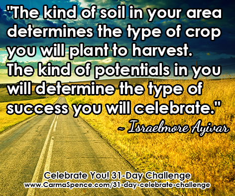 The kind of potentials in you will determine the type of success you will celebrate