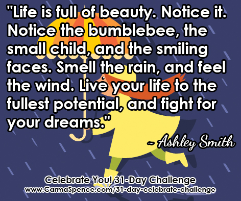 """""""Life is full of beauty. Notice it."""" ~ Ashley Smith"""