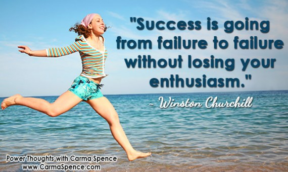 """Success is going from failure to failure without losing your enthusiasm."" ~ Winston Churchill"