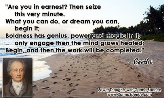"""""""Begin, and then the work will be completed."""" ~ Goethe"""