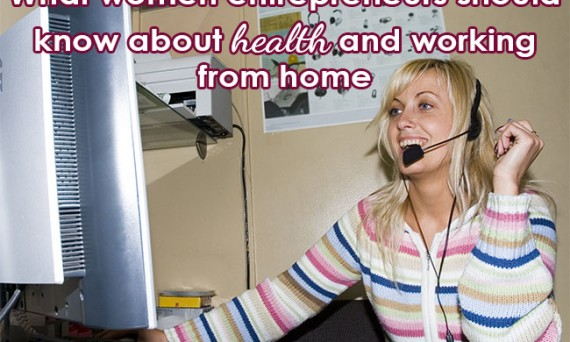 What women entrepreneurs should know about health and working from home