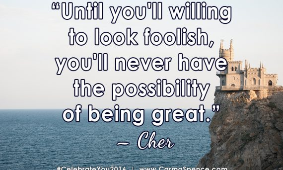 Until you'll willing to look foolish, you'll never have the possibility of being great. - Cher
