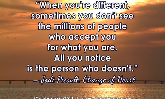 When you're different, sometimes you don't see the millions of people who accept you for what you are. All you notice is the person who doesn't. ? Jodi Picoult, Change of Heart