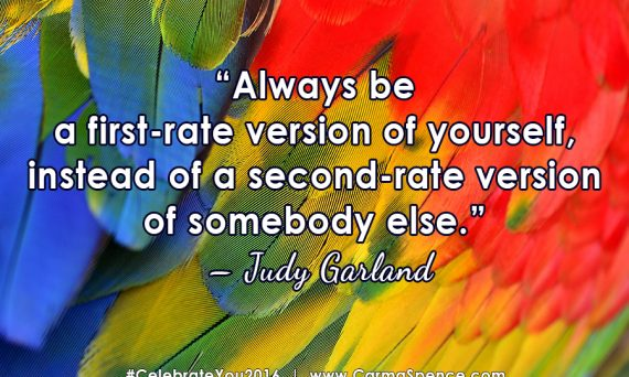 Always be a first-rate version of yourself, instead of a second-rate version of somebody else. ~ Judy Garland