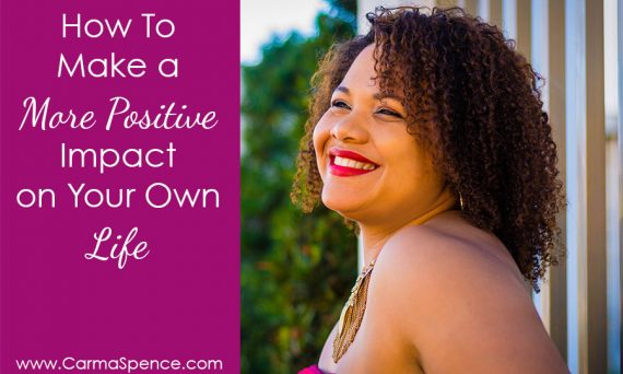 How To Make a More Positive Impact on Your Own Life