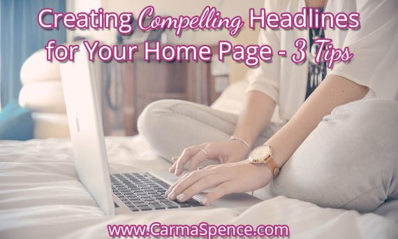 Creating Compelling Headlines For Your Home Page - 3 Tips