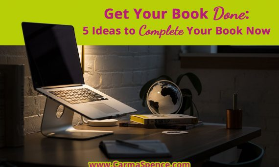 Get Your Book Done: 5 Ideas to Complete Your Book Now