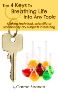 The 4 Keys To Breathing Life Into Any Topic: Making technical, scientific or traditionally dry subjects interesting