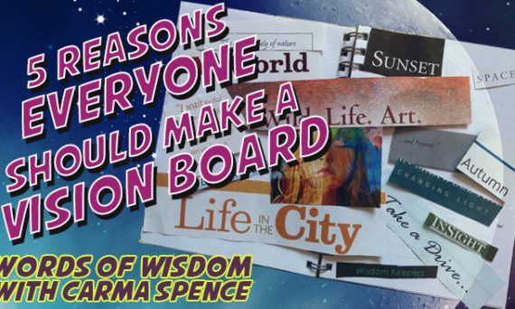 Five Reasons Everyone Should Make a Vision Board