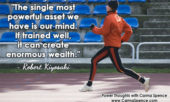 """""""The single most powerful asset we have is our mind. If trained well, it can create enormous wealth."""" ~ Robert Kiyosaki"""