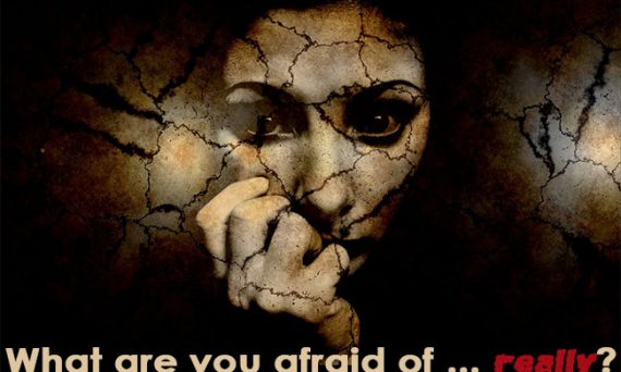 What are you afraid of reallly?