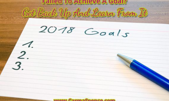 Failed To Achieve A Goal? Get Back Up And Learn From It