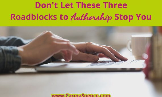 Don't Let These Three Roadblocks to Authorship Stop You