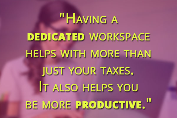 Having a dedicated workspace helps with more than just your taxes. It also helps you be more productive.